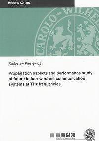 RADOSLAW PIESIEWICZ - PROPAGATION ASPECTS AND PERFORMANCE STUDY OF FUTURE INDOO