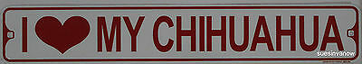 "Metal Street Sign I Love My Chihuahua Kennel Garage Kitchen Decor 3""x18"""