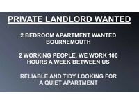 WANTED 2 BEDROOM PROPERTY BOURNEMOUTH PRIVATE LANDLORD