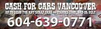 up to $1500 for MINIVANS & CARS GOOD, BAD OR UGLY 604-639-0771