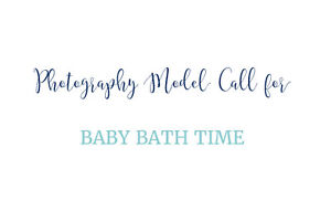 Photography Model call – Baby Bath Time