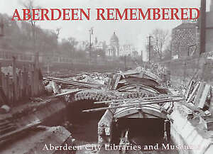 Aberdeen Remembered By Aberdeen City Libraries and Museums by Aberdeen City - London, UK, United Kingdom - Aberdeen Remembered By Aberdeen City Libraries and Museums by Aberdeen City - London, UK, United Kingdom