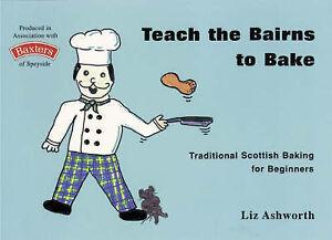 Teach the Bairns to Bake: Traditional Scottish Baking for Beginners (Childrens C