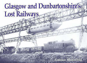 Glasgow-and-Dunbartonshire-039-s-Lost-Railways-by-Gordon-Stansfield-Paperback