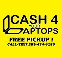 LAPTOPS for CASH : FREE PICKUP : $$$ FOR the YOUR LOCAL E-TRASH