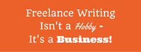 Freelance writing isn't a hobby - it's a business!