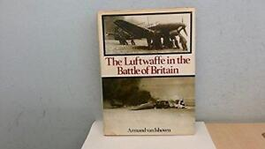 Luftwaffe in the Battle of Britain by Armand Van Ishoven