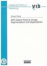 OLIVER FLUCK - GPU-BASED MEDICAL IMAGE SEGMENTATION AND REGISTRATION