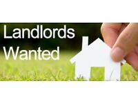 Landlords Wanted as we have tenants urgently looking for accomodation.