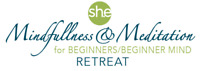 Mindfulness & Meditation for Beginners/Beginner Mind Retreat