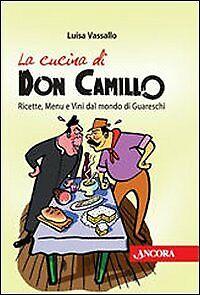 La Cucina di Don Camillo. Ricette, Menu e Vini dal Mondo di Guareschi - [Ancora]
