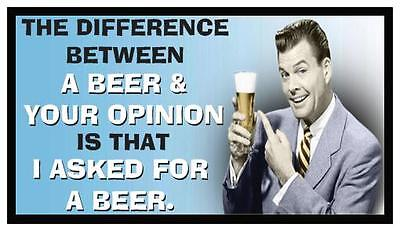 Fridge Magnet  Difference Between A Beer   Your Opinion Is I Asked For A Beer