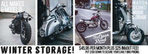 MOTORCYCLE WINTER STORAGE! LOCK IN YOUR EARLY BIRD PRICING NOW!!