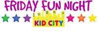 Friday Fun Night - Kid City