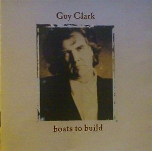 Guy Clark - Boats to Build CD