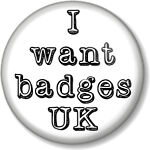 I Want Badges UK