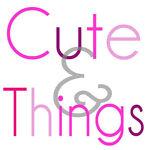 Cute &Things