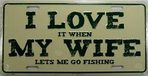 I love it when my wife let 39 s me go fishing license plate for Fishing license near me