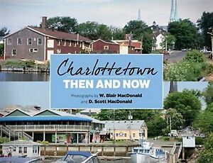 CHARLOTTETOWN THEN AND NOW BY D. SCOTT MACDONALD