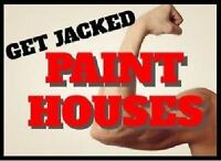 Get jacked, paint houses!