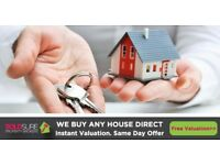 We buy any property, in any condition. No fees. Same day valuation.
