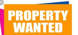 Property wanted - Any condition/Any area considered