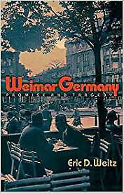 Weimar Germany: Promise and Tragedy. Hardback. By Eric D. Weitz
