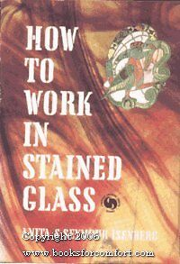 HOW TO WORK IN STAINED GLASS ANITA & SEYMOUR ISENBERG