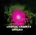 MAGICAL MYSTERY MARKET