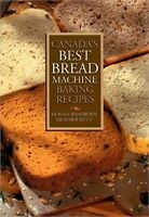 BRAND NEW - CANADA'S BEST BREAD MACHINE BAKING RECIPES