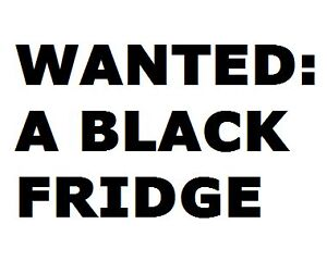 Give me your black fridge, please