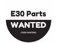 WANTED E30 BMW car parts - Cash waiting