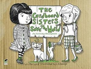 The Cardboard Sisters Save the World: An Activity Storybook by L. A. Ocampo...