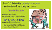 Fast 'N' Friendly (professional) moving services 514.927.1124;-)
