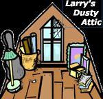 LARRY'S DUSTY ATTIC
