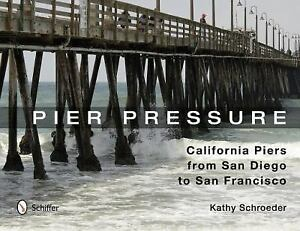 Pier-Pressure-California-Piers-from-San-Diego-to-San-Francisco-Kathy-Schroed