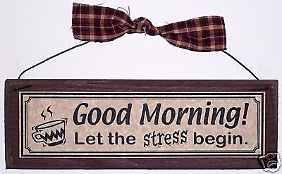 GOOD MORNING LET THE STRESS BEGIN! sign Work office funny Cubicle job