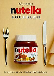 Das grosse nutella Kochbuch. Die junge Küche mit ... | Buch | Zustand akzeptabel