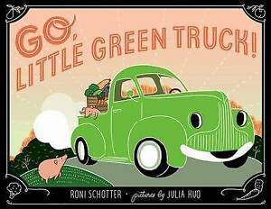 Go, Little Green Truck! By Schotter, Roni -Hcover