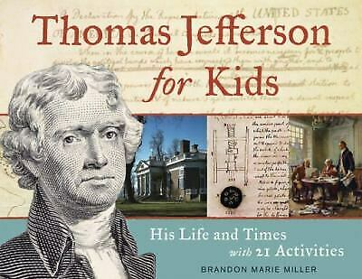 Thomas Jefferson for Kids : His Life and Times with 21 Activities - Thomas Jefferson For Kids