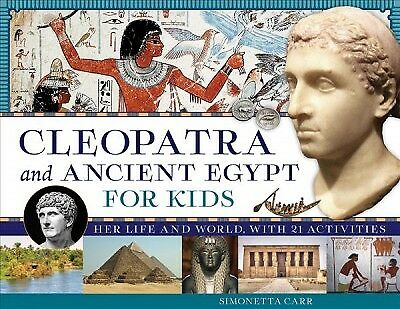 Cleopatra and Ancient Egypt for Kids : Her Life and World, With 21 Activities...