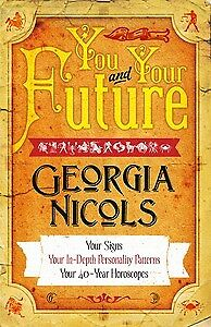 You and Your Future- Georgia Nicols Your 40 Year Horoscopes