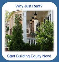 STOP PAYING RENT AND START BUILDING EQUITY!!