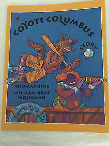 A Coyote Columbus Story by Thomas King and William Kent Monkman