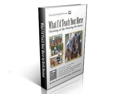 What I'd Teach Your Horse Training & Re-Training the Basics - by Keith Hosman, Certifed John Lyons Trainer