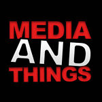 Media and Things