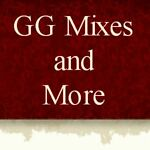 GG Mixes and More