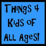 Things 4 Kids of All Ages