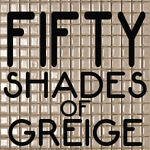 FIFTY+SHADES+OF+GREIGE