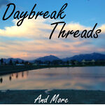 Daybreak Threads and More